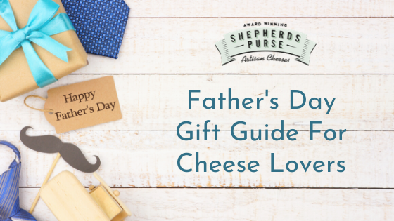 Fathers Day Gift Guide For Cheese Lovers